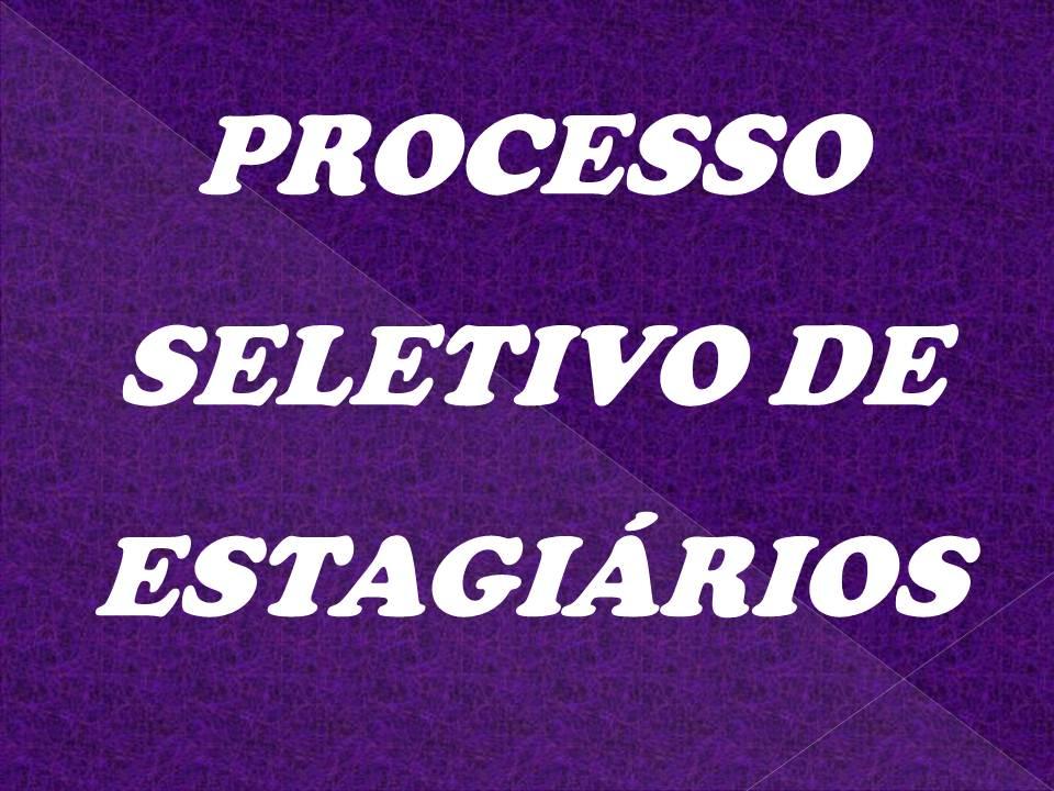 PROCESSO SELETIVO DE ESTAGIÁRIOS